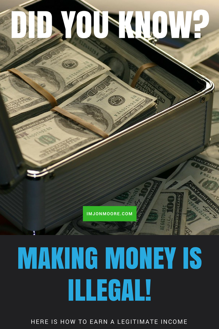 Making Money Is Illegal, Here is How to Earn A Legitimate Income